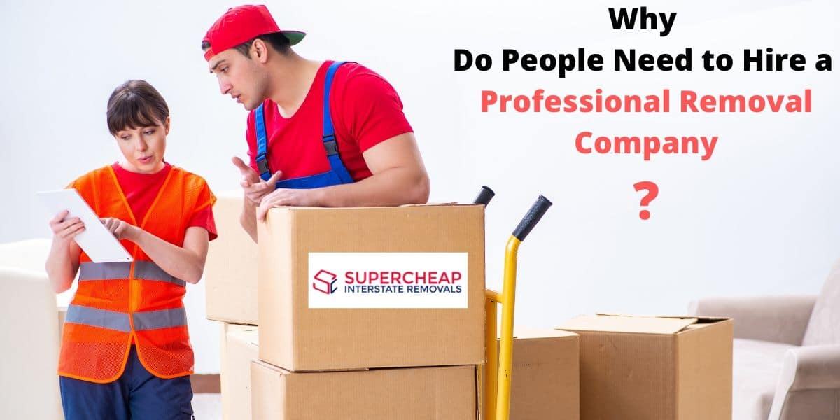 why do people need to hie a professional removal company